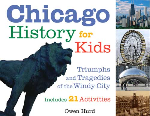 """Chicago History for Kids"" by Owen J. Hurd"